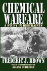 Chemical Warfare: A Study in Restraints by Frederic J. Brown (Paperback, 2005)