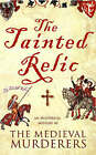 The Tainted Relic: An Historical Mystery by The Medieval Murderers (Paperback, 2006)