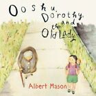 Ooshu Dorothy and The Old Lady 9781477293140 by Albert Mason Paperback