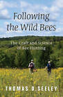 Following the Wild Bees: The Craft and Science of Bee Hunting by Thomas D. Seeley (Hardback, 2016)