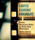 Lights! Camera! Arkansas: From Broncho Billy to Billy Bob Thornton by Robert Cochran, Jr. (Paperback, 2015)