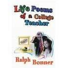 Life Poems of a College Teacher 9780595419975 by Ralph Bonner Book