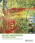 50 Art Movements You Should Know: From Impressionism to Performance Art by Rosalind Ormiston (Paperback, 2014)