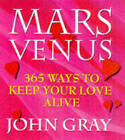 Mars and Venus: 365 Ways to Keep Your Love Alive by John Gray (Paperback, 1999)