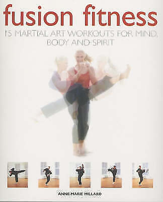 FUSION FITNESS: 15 MARTIAL ART WORKOUTS FOR MIND BODY AND SPIRIT., Millard, Anne