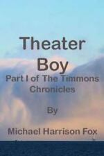 Theater Boy : Part 1 of the Timmons Chronicles by Michael Harrison Fox (2013,...