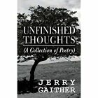 Unfinished Thoughts: (A Collection of Poetry) by Jerry Gaither (Paperback, 2013)