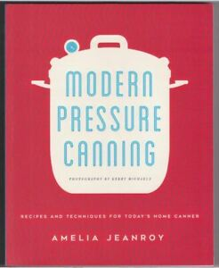 Modern Pressure Canning - Recipes and Techniques for Today's Home Canner 2018