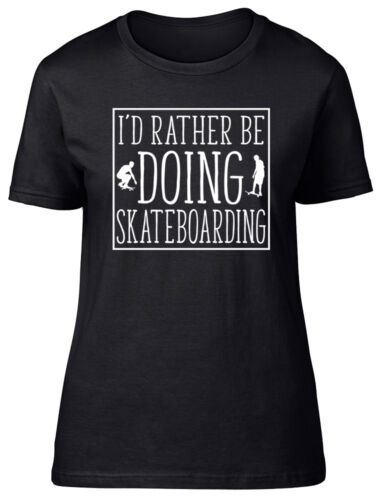 I/'d Rather be doing Skateboarding Womens Ladies T-Shirt Tee