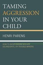 Taming Aggression in Your Child: How to Avoid Raising Bullies, Delinqu-ExLibrary
