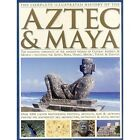 The Complete Illustrated History of the Aztec & Maya: The Definitive Chronicle of the Ancient Peoples of Central America & Mexico - Including the Aztec, Maya, Olmec, Mixtec, Toltec & Zapotec by David M. Jones, Charles Phillips (Paperback, 2015)