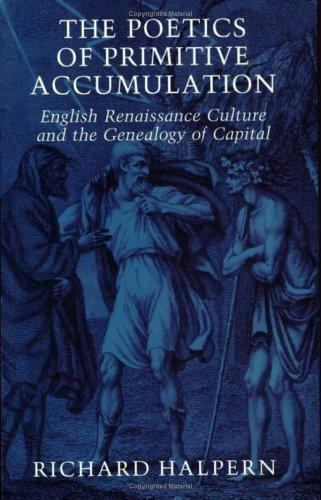 The Poetics of Primitive Accumulation: English Renaissance Culture and the Genea