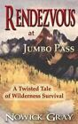 Rendezvous at Jumbo Pass: A Twisted Tale of Wilderness Survival by Nowick Gray (Paperback / softback, 2015)