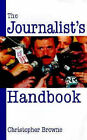 The Journalist's Handbook by Christopher Browne (Paperback, 1999)