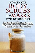 Homemade, Homemade Beauty, Facials, Beauty Bks.: Homemade Body Scrubs and...