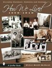How We Lived Everyday Furniture Fashions and Settings 1880 1940 Peter Swift S
