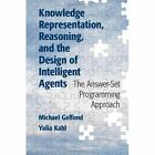 Knowledge Representation, Reasoning, and the Design of Intelligent Agents: The Answer-Set Programming Approach by Michael Gelfond, Yulia Kahl (Hardback, 2014)