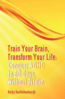 Train Your Brain, Transform Your Life: Conquer Attention Deficit Hyperactivity Disorder in 60 Days, Without Ritalin by Nicky Vanvalkenburgh (Paperback / softback, 2011)