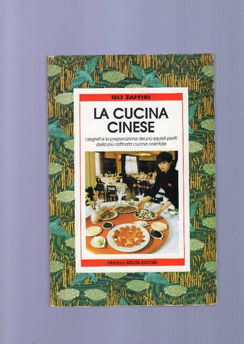La cucina cinese. I segreti e la preparazione dei pi...