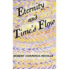 Eternity and Time's Flow by Robert Cummings Neville (Paperback, 1993)