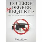 College Degree Not Required: What Does God Say about Sex and Marriage? by Max Oliver (Paperback / softback, 2013)
