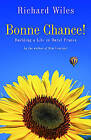 Bonne Chance!: Building a Life in Rural France by Richard Wiles (Paperback, 2006)