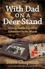 With Dad on a Deer Stand : Unforgettable Stories of Adventure in the Woods by Steve Chapman (2013, Paperback)