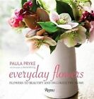 Everyday Flowers: Flowers to Beautify and Decorate the Home by Paula Pryke (Hardback, 2016)