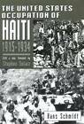 The United States Occupation of Haiti, 1915-1934 by Hans Schmidt (Paperback, 2006)