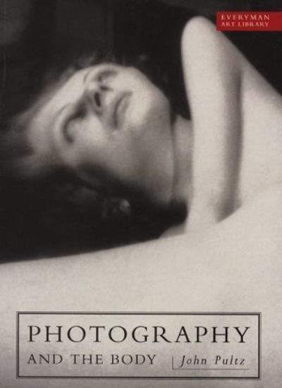 Photography And The Body (EVERYMAN ART LIBRARY),John Pultz
