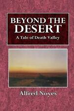 Beyond the Desert : A Tale of Death Valley by Alfred Noyes (2016, Paperback)