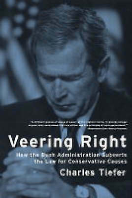 Veering Right: How the Bush Administration Subverts the Law for Conservative Cau
