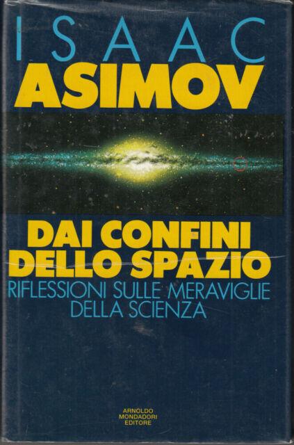 Dai confini dello spazio. Riflessioni sulle meraviglie della scienza di Asimo...