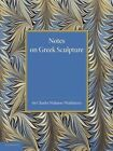 Notes on Greek Sculpture by Charles Walston (Paperback, 2014)