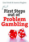 First Steps Out of Problem Gambling by Lisa Ustok, Joanna Hughes (Paperback, 2011)