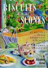 Biscuits and Scones: 62 Recipes from Breakfast Biscuits to Homey Desserts