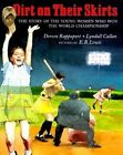 Dirt on Their Skirts: The Story of the Young Women Who Won the World Championship by Lyndall Callan, Doreen Rappaport (Hardback, 1999)