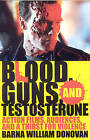 Blood, Guns, and Testosterone: Action Films, Audiences, and a Thirst for Violence by Barna William Donovan (Paperback, 2009)