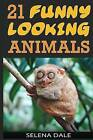 21 Funny Looking Animals: Extraordinary Animal Photos & Facinating Fun Facts for Kids (Weird & Wonderful Animals) by Selena Dale (Paperback / softback, 2015)