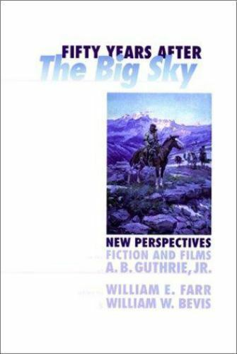 """""""Fifty Years after the Big Sky : New Perspectives on the Fiction and Films of..."""