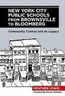 New York City Public Schools from Brownsville to Bloomberg: Community Control and Its Legacy by Heather Lewis (Paperback / softback, 2013)