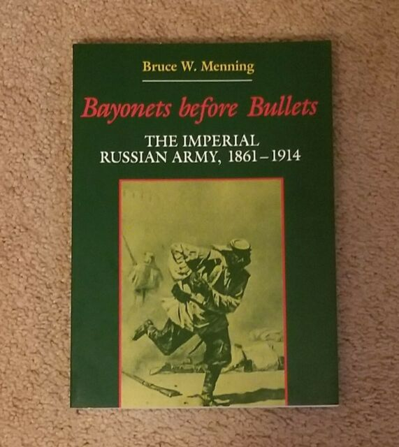 Bayonets Before Bullets by Bruce W. Menning (PB 1992) The Imperial Russian Army