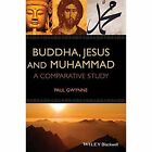 Buddha, Jesus and Muhammad: A Comparative Study by Paul Gwynne (Hardback, 2014)