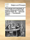 The Danger and Mischiefs of Popery, Being Part of the Fifth Pastoral Letter. by ... Edmund Gibson, ... the Seventh Edition. by Multiple Contributors (Paperback / softback, 2010)