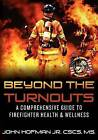 Beyond the Turnouts: A Comprehensive Guide to Firefighter Health & Wellness by MR John Hofman Jr (Paperback / softback, 2012)