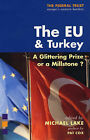 The EU and Turkey: A Glittering Prize or a Millstone? by Michael Lake (Paperback, 2005)