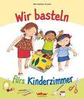 Cuxart, B: Wir basteln fürs Kinderzimmer von Bernadette Cuxart (2012, Gebundene Ausgabe)