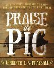 Praise the Pig: Loin to Belly, Shoulder to Ham--Pork-Inspired Recipes for Every Meal by Jennifer L. S. Pearsall (Paperback, 2015)