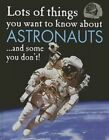 Lots of Things You Want to Know About Astronauts 9781625880888 by David West