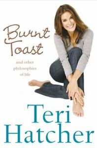 Burnt-Toast-And-Other-Philosophies-of-Life-By-Teri-Hatcher-9780007229369